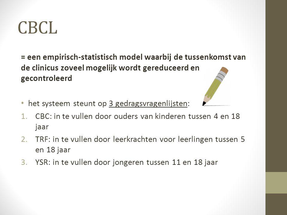 CBCL = een empirisch-statistisch model waarbij de tussenkomst van de clinicus zoveel mogelijk wordt gereduceerd en gecontroleerd.