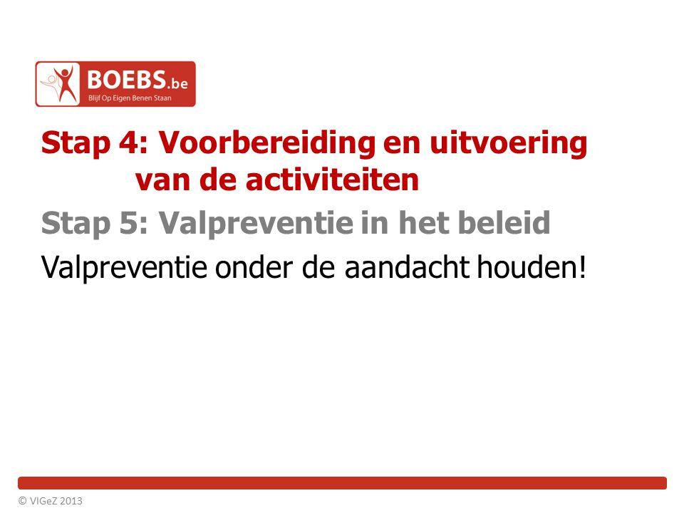 Stap 4: Voorbereiding en uitvoering van de activiteiten Stap 5: Valpreventie in het beleid Valpreventie onder de aandacht houden!
