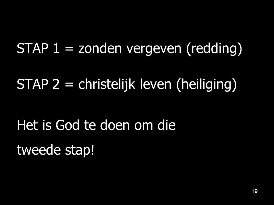 STAP 1 = zonden vergeven (redding) STAP 2 = christelijk leven (heiliging) Het is God te doen om die tweede stap!