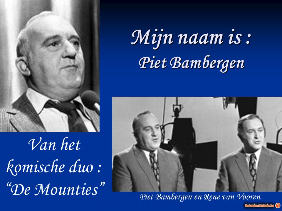 Mijn naam is : Piet Bambergen