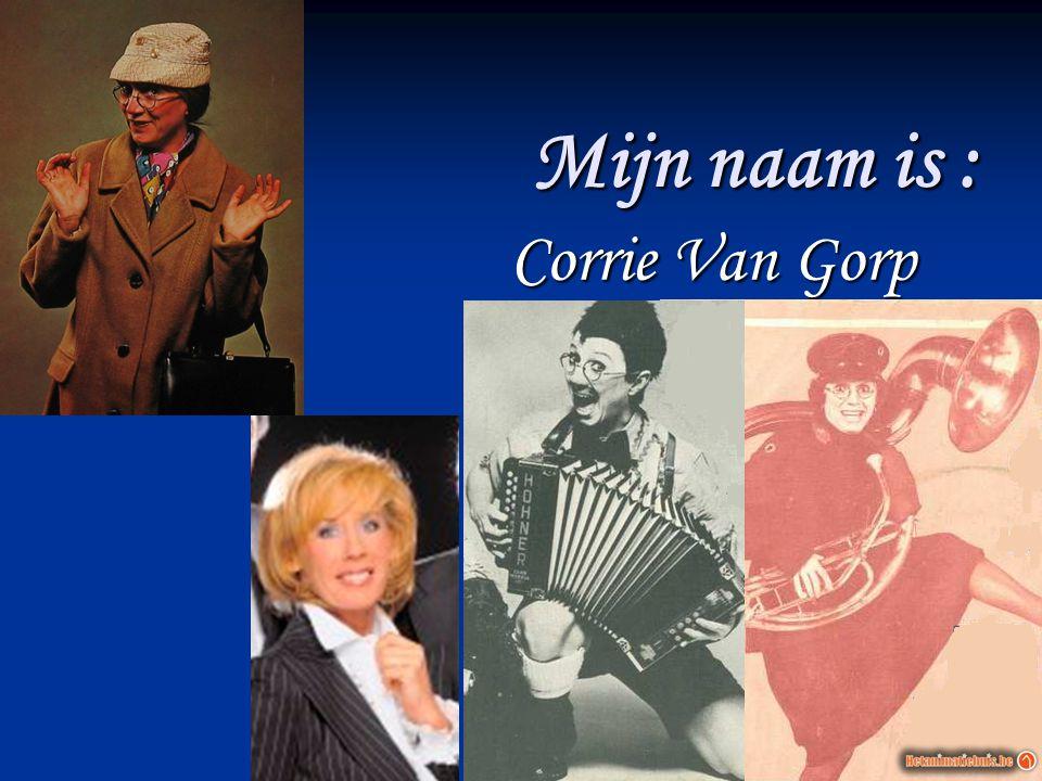 Mijn naam is : Corrie Van Gorp