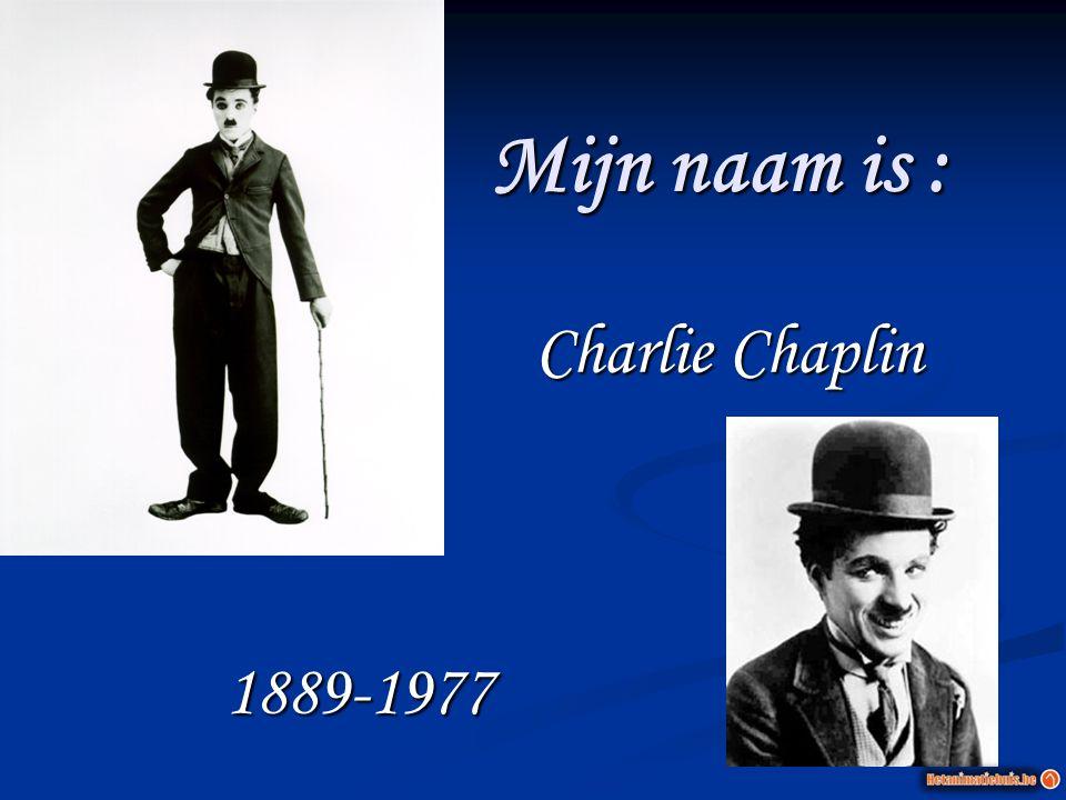 Mijn naam is : Charlie Chaplin 1889-1977