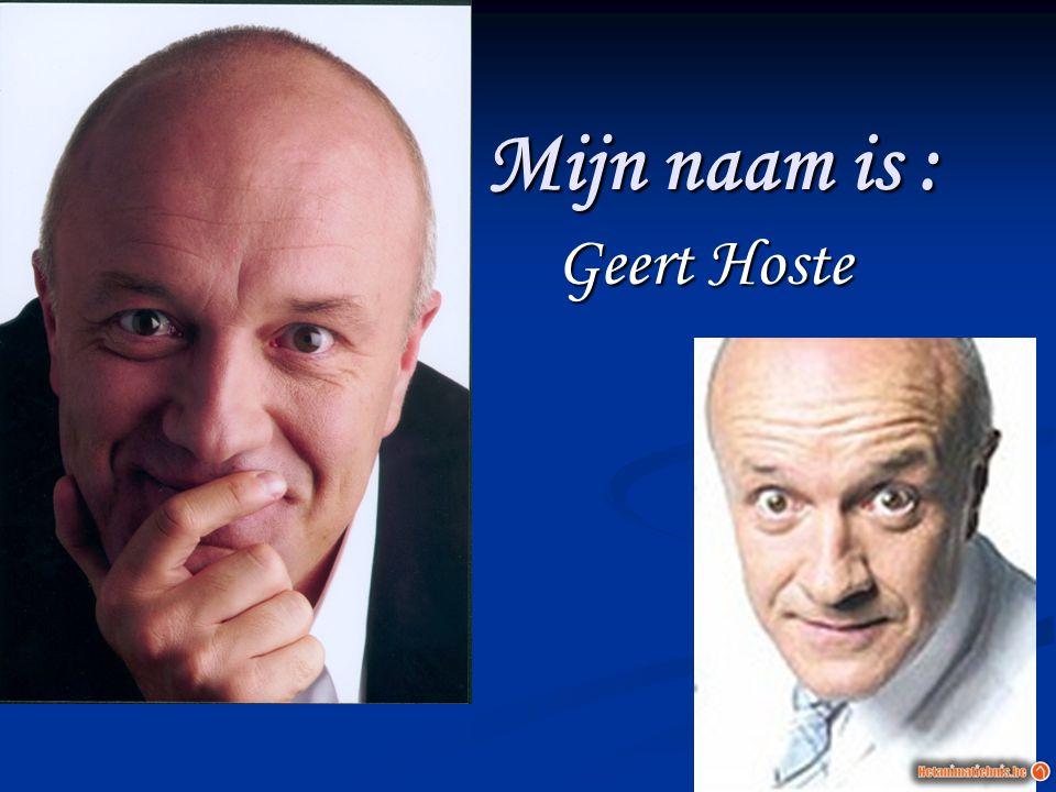 Mijn naam is : Geert Hoste