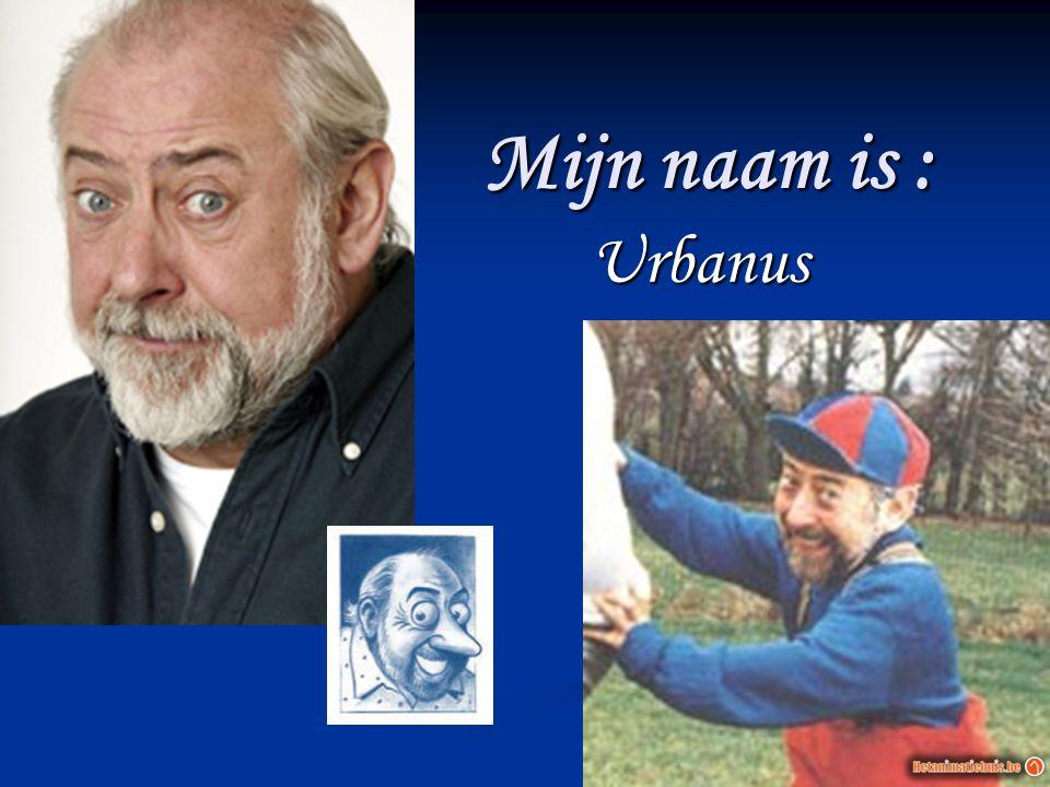 Mijn naam is : Urbanus