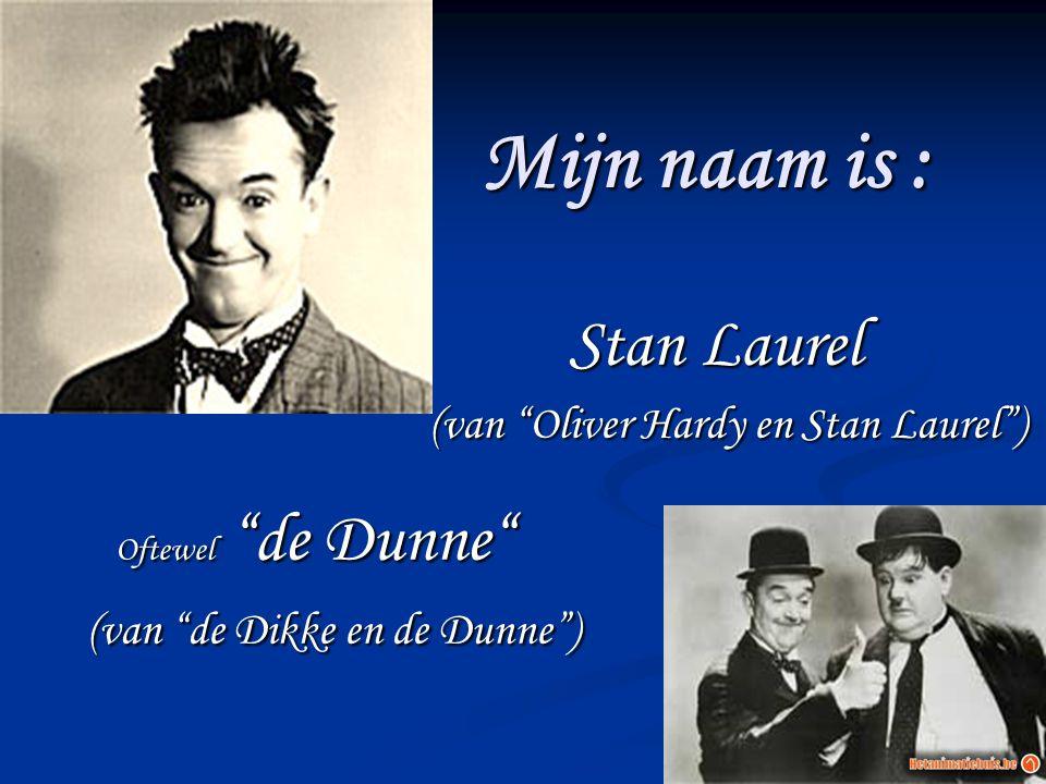 Mijn naam is : Stan Laurel Oftewel de Dunne