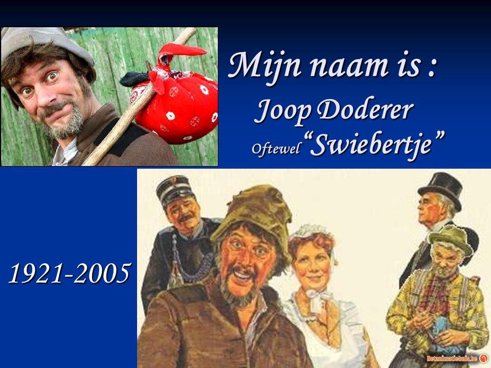 Mijn naam is : Joop Doderer