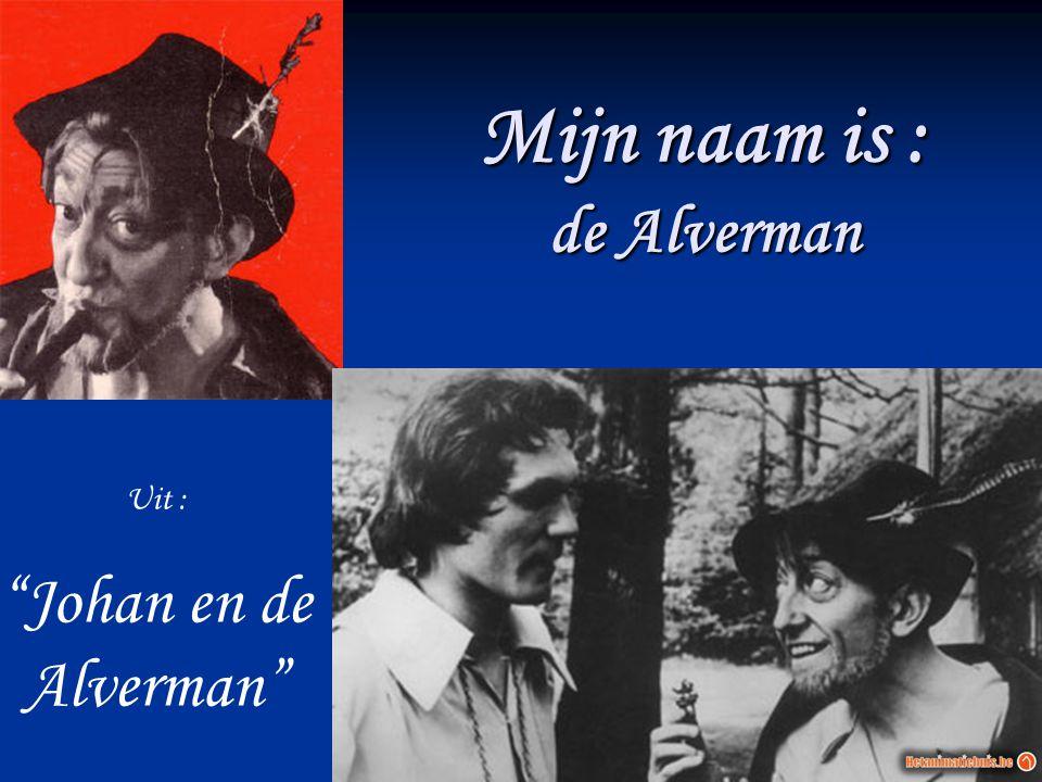 Mijn naam is : de Alverman