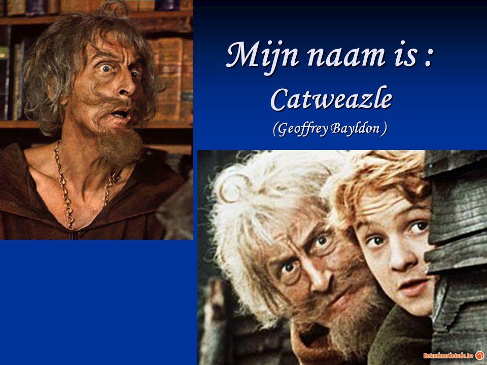 Mijn naam is : Catweazle (Geoffrey Bayldon )