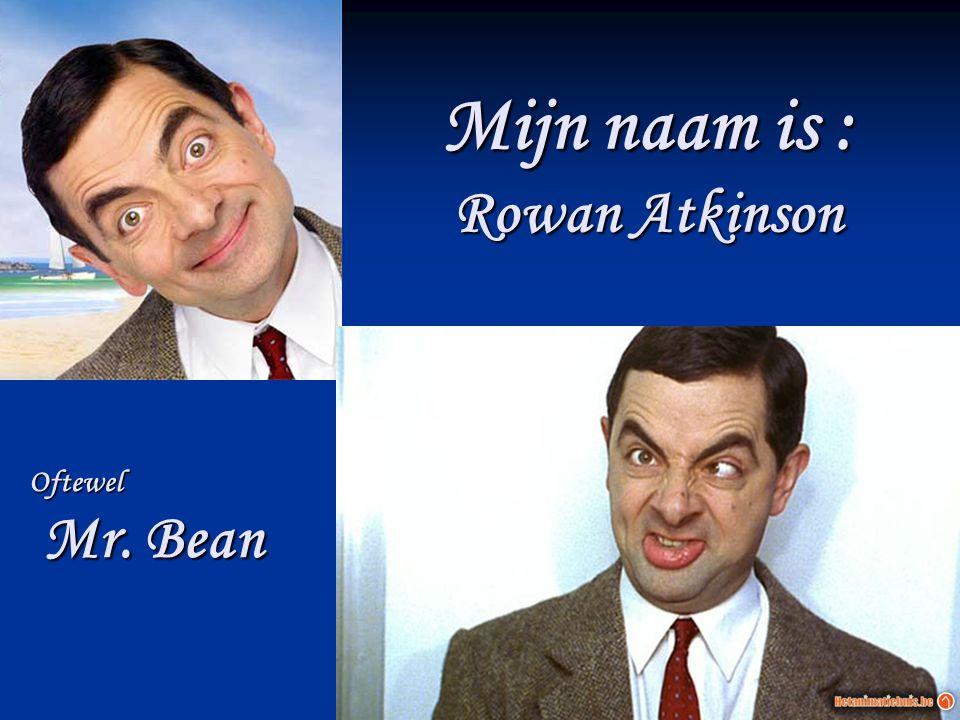 Mijn naam is : Rowan Atkinson