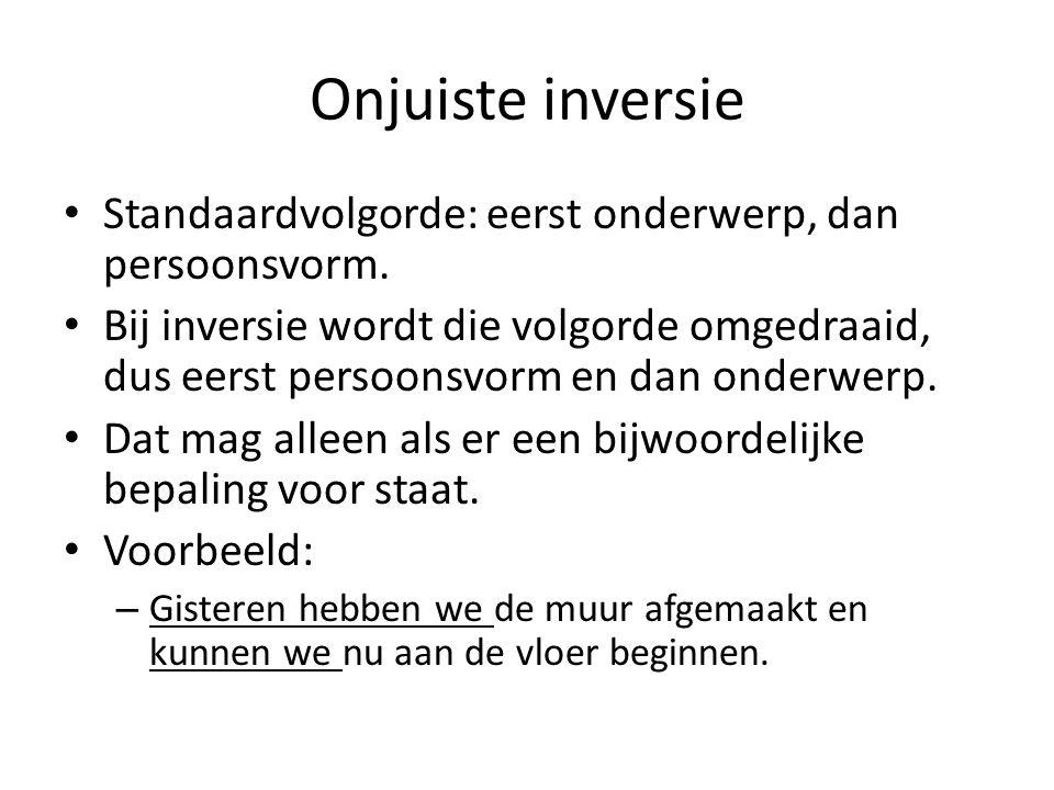 Onjuiste inversie Standaardvolgorde: eerst onderwerp, dan persoonsvorm.