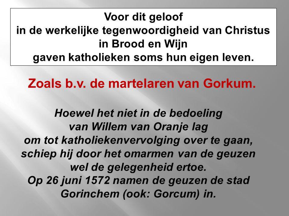 Zoals b.v. de martelaren van Gorkum.