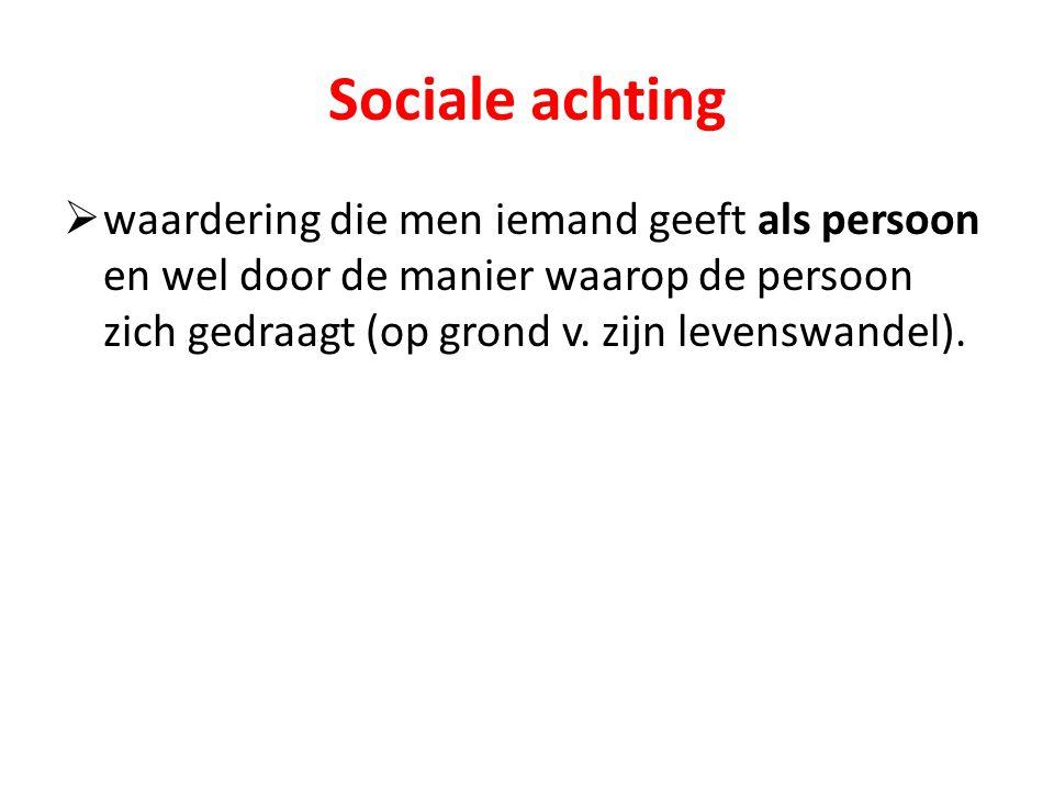 Sociale achting waardering die men iemand geeft als persoon en wel door de manier waarop de persoon zich gedraagt (op grond v.