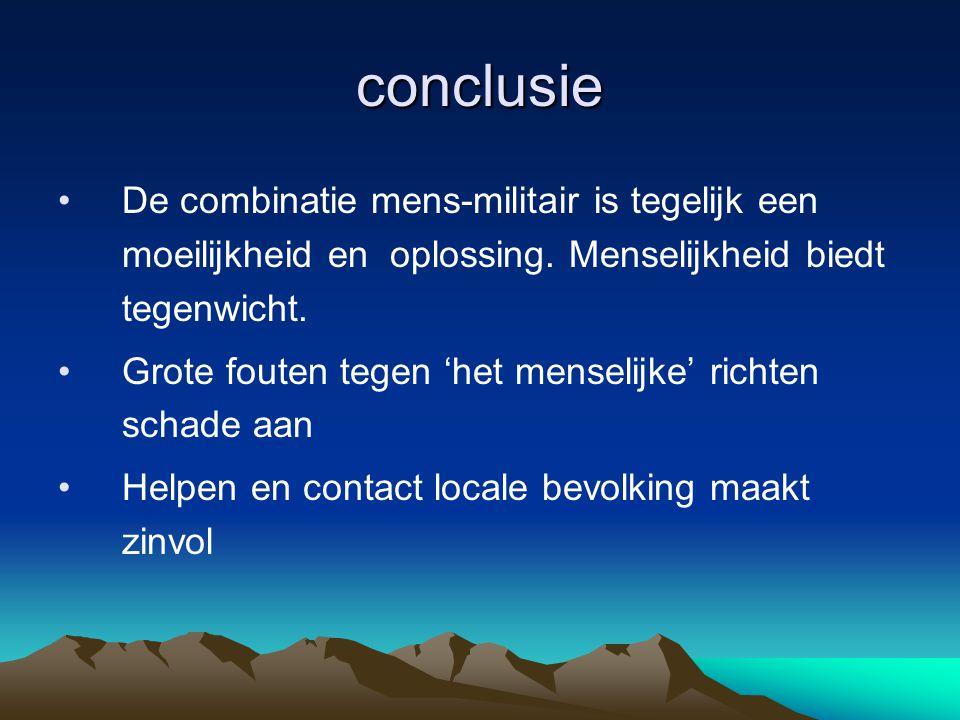 conclusie De combinatie mens-militair is tegelijk een moeilijkheid en oplossing. Menselijkheid biedt tegenwicht.