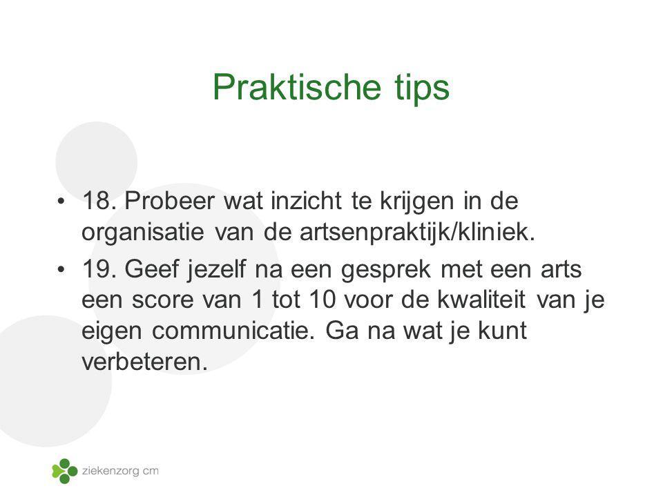 Praktische tips 18. Probeer wat inzicht te krijgen in de organisatie van de artsenpraktijk/kliniek.