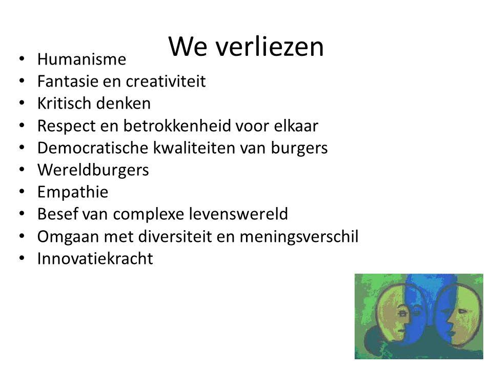 We verliezen Humanisme Fantasie en creativiteit Kritisch denken
