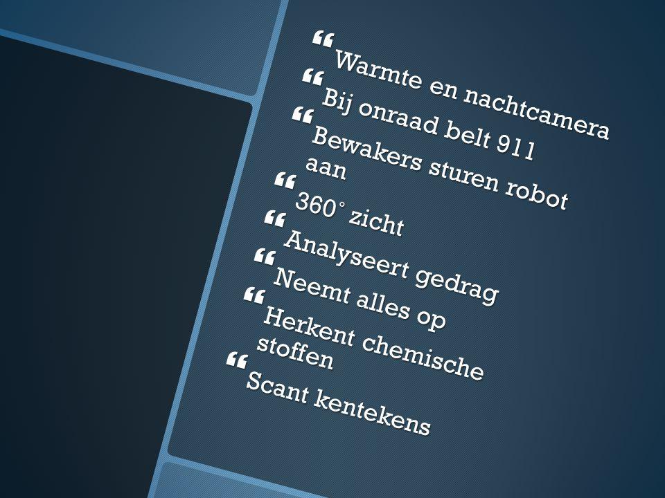 Warmte en nachtcamera Bij onraad belt 911. Bewakers sturen robot aan. 360˚ zicht. Analyseert gedrag.