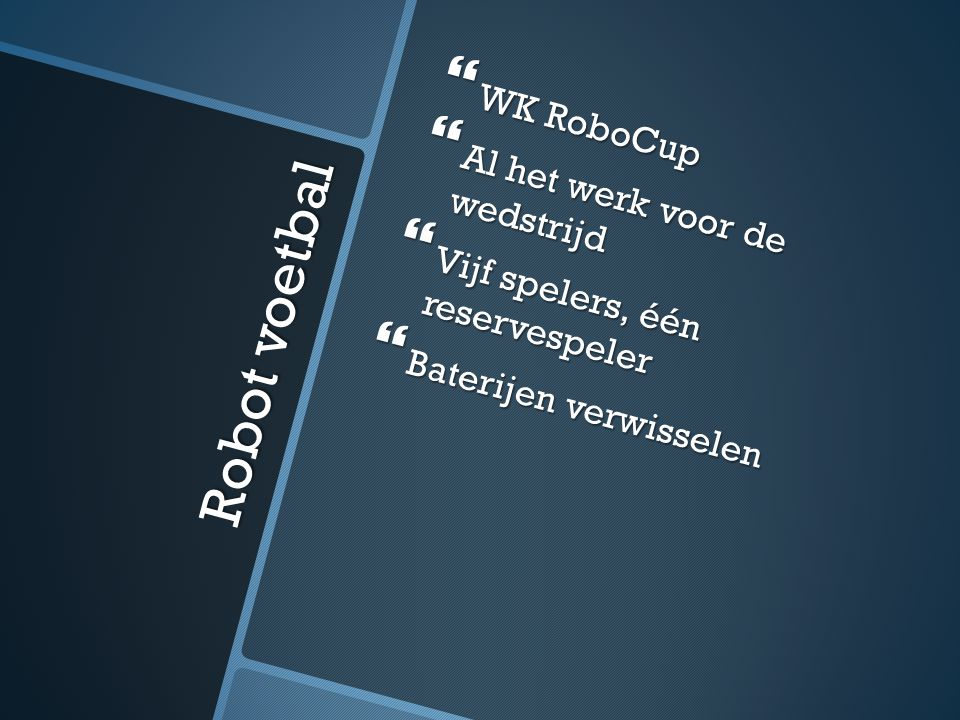 Robot voetbal WK RoboCup Al het werk voor de wedstrijd