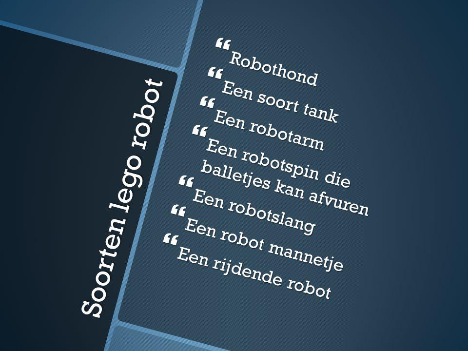 Soorten lego robot Robothond Een soort tank Een robotarm