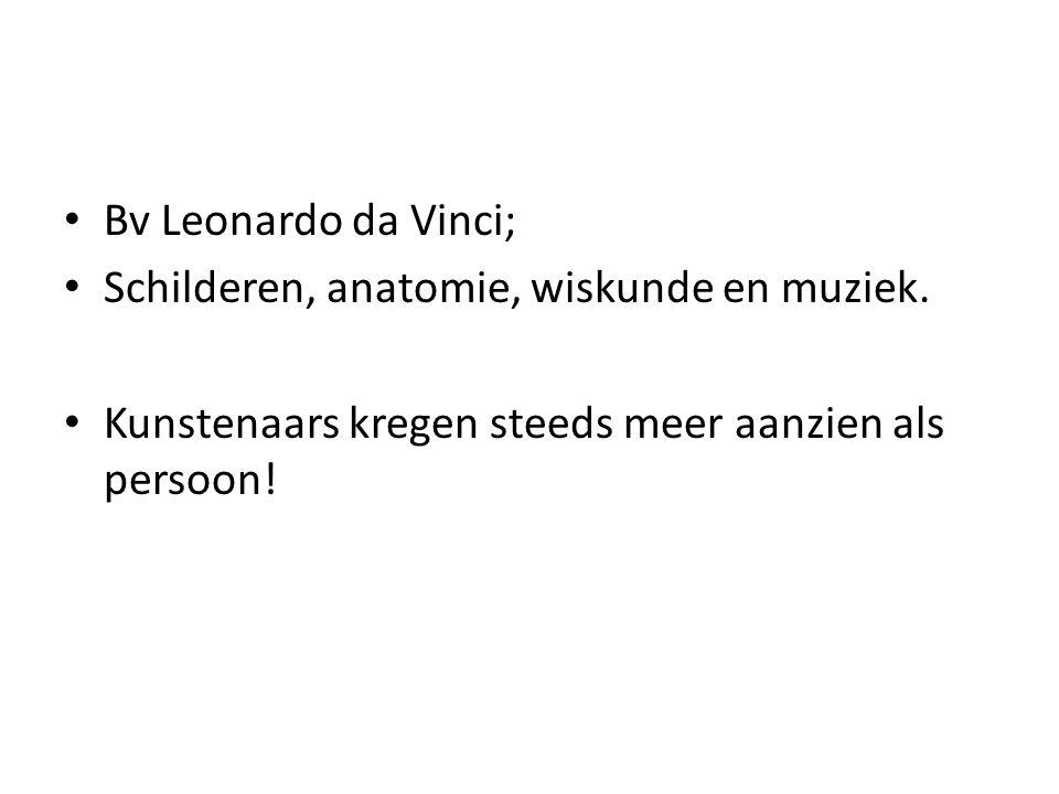 Bv Leonardo da Vinci; Schilderen, anatomie, wiskunde en muziek.