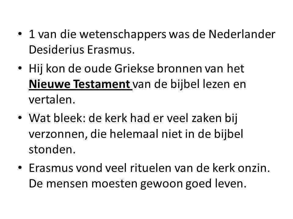 1 van die wetenschappers was de Nederlander Desiderius Erasmus.