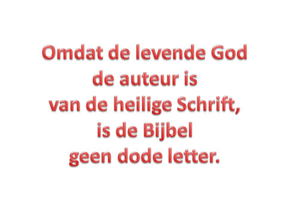 Omdat de levende God de auteur is is de Bijbel geen dode letter.