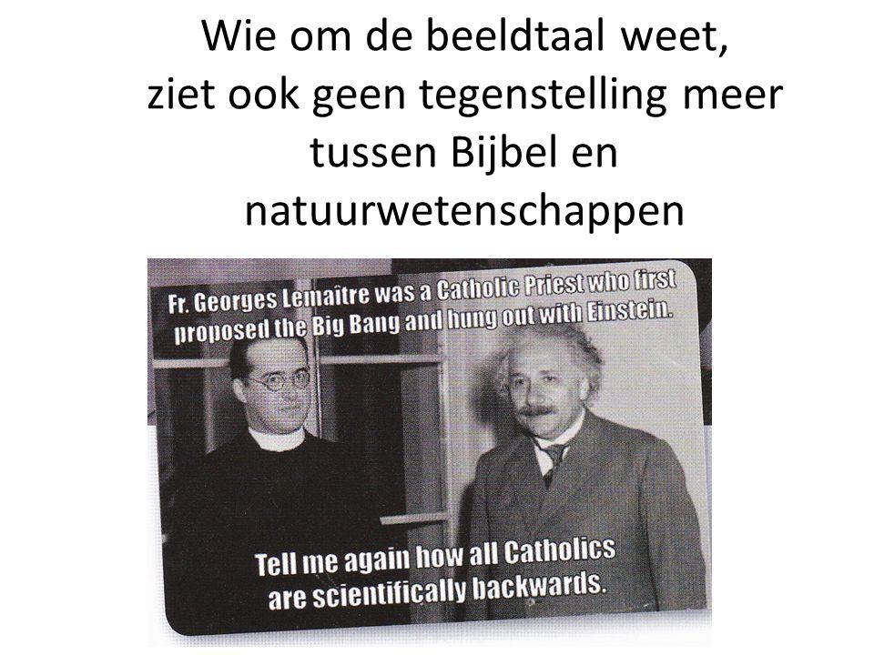 Wie om de beeldtaal weet, ziet ook geen tegenstelling meer tussen Bijbel en natuurwetenschappen