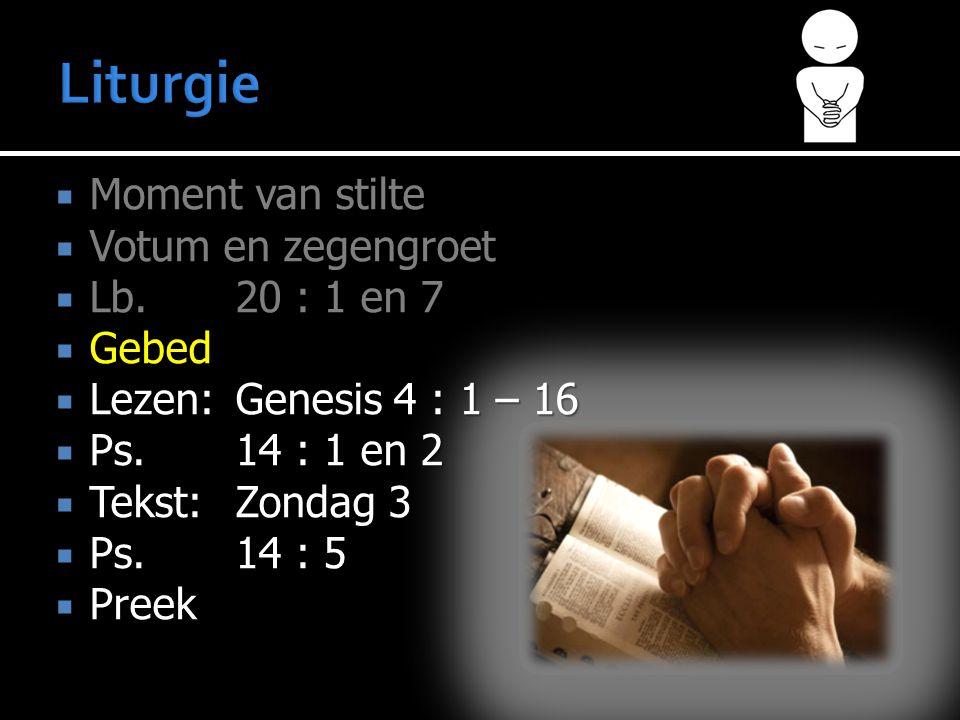 Liturgie Moment van stilte Votum en zegengroet Lb. 20 : 1 en 7 Gebed