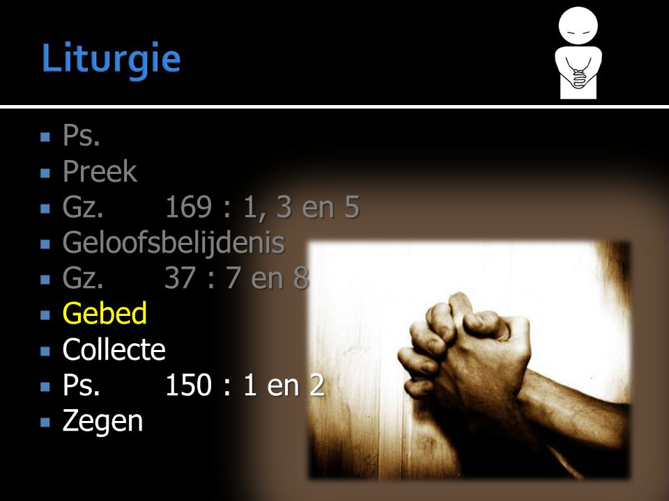 Liturgie Ps. Preek Gz. 169 : 1, 3 en 5 Geloofsbelijdenis