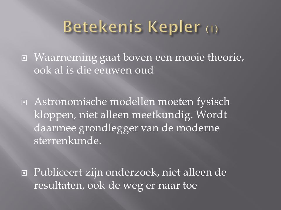 Betekenis Kepler (1) Waarneming gaat boven een mooie theorie, ook al is die eeuwen oud.