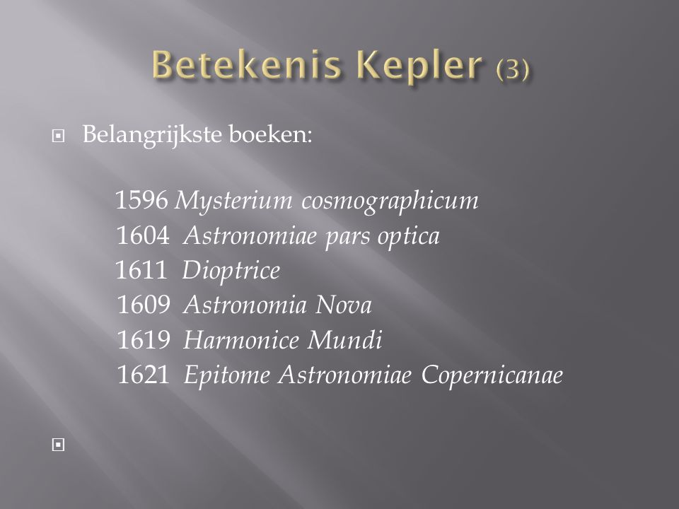 Betekenis Kepler (3) 1604 Astronomiae pars optica 1611 Dioptrice