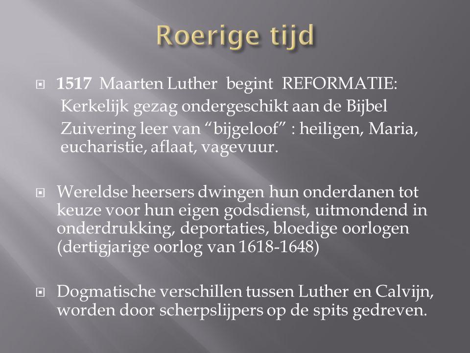 Roerige tijd 1517 Maarten Luther begint REFORMATIE: