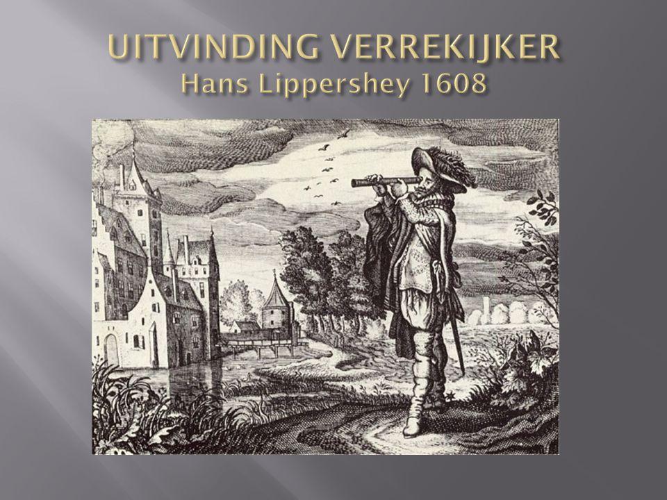 UITVINDING VERREKIJKER Hans Lippershey 1608