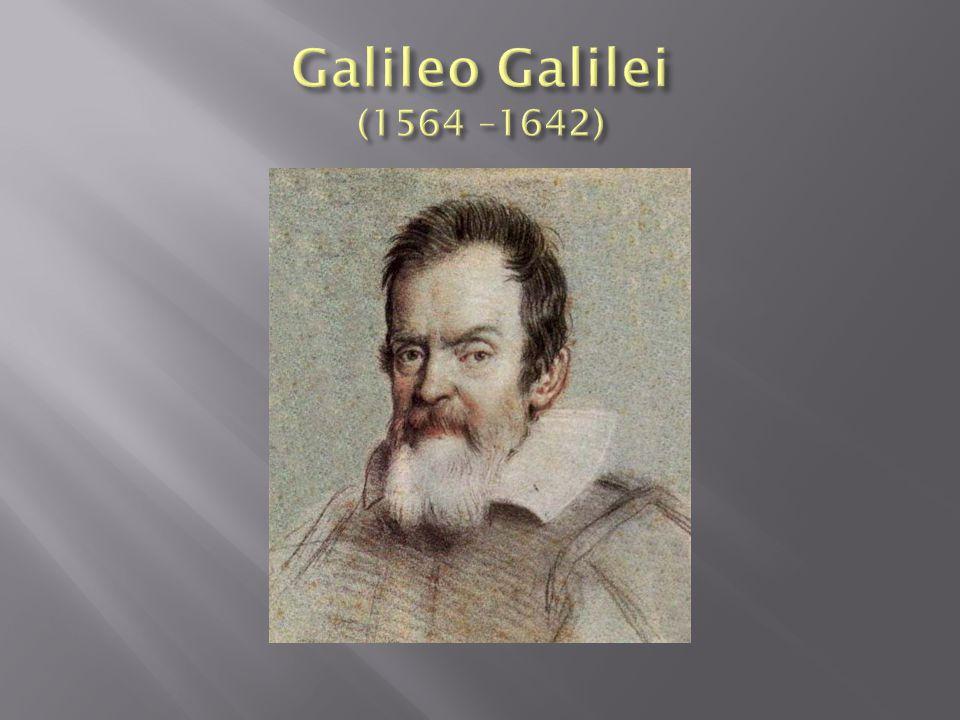 Galileo Galilei (1564 –1642)