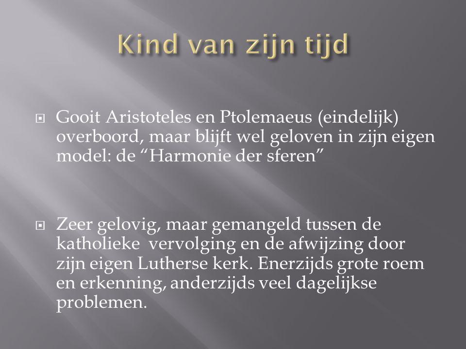 Kind van zijn tijd Gooit Aristoteles en Ptolemaeus (eindelijk) overboord, maar blijft wel geloven in zijn eigen model: de Harmonie der sferen