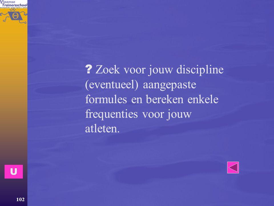 Zoek voor jouw discipline (eventueel) aangepaste formules en bereken enkele frequenties voor jouw atleten.