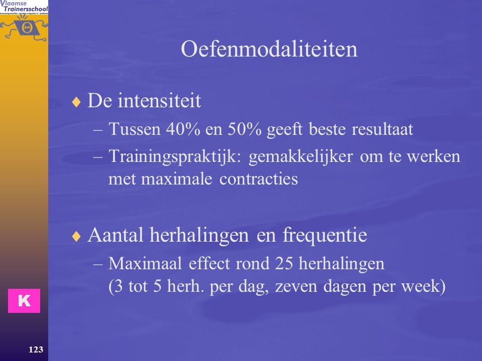 Oefenmodaliteiten De intensiteit Aantal herhalingen en frequentie