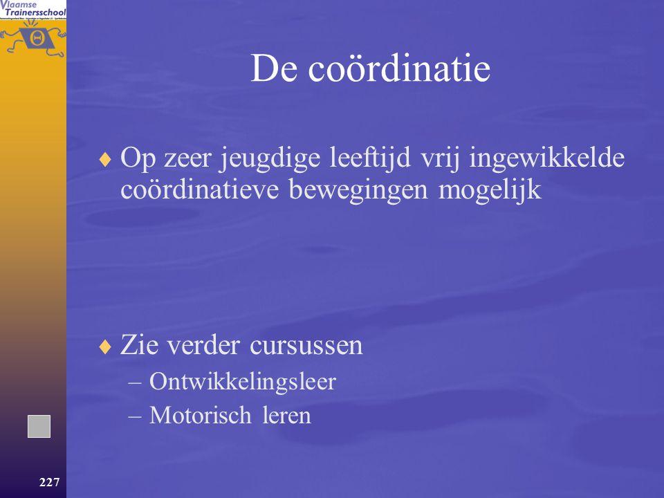 De coördinatie Op zeer jeugdige leeftijd vrij ingewikkelde coördinatieve bewegingen mogelijk. Zie verder cursussen.