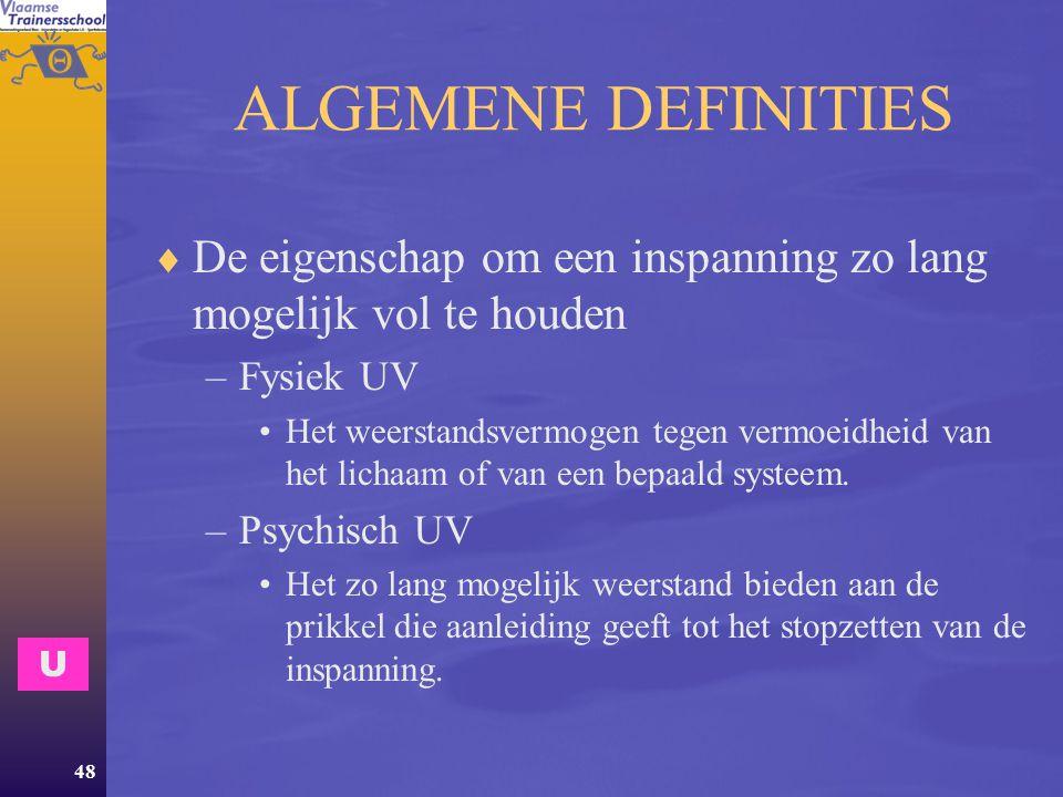ALGEMENE DEFINITIES De eigenschap om een inspanning zo lang mogelijk vol te houden. Fysiek UV.
