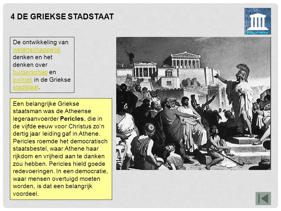 4 DE GRIEKSE STADSTAAT De ontwikkeling van wetenschappelijk denken en het denken over burgerschap en politiek in de Griekse stadstaat.
