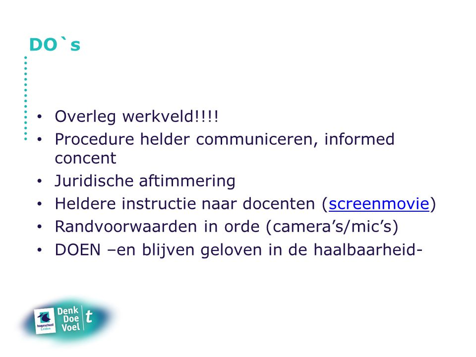 DO`s Overleg werkveld!!!! Procedure helder communiceren, informed concent. Juridische aftimmering.