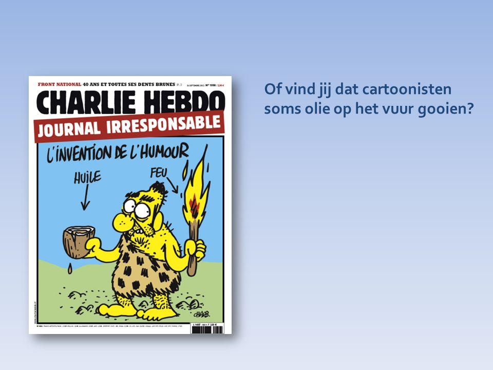 Of vind jij dat cartoonisten soms olie op het vuur gooien