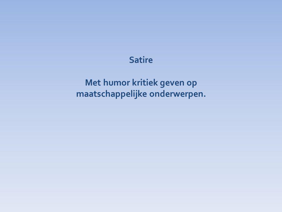 Met humor kritiek geven op maatschappelijke onderwerpen.