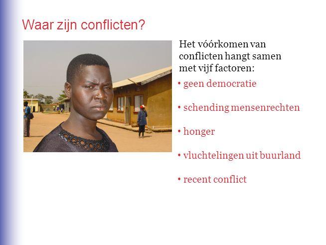 Waar zijn conflicten Het vóórkomen van conflicten hangt samen met vijf factoren: geen democratie.