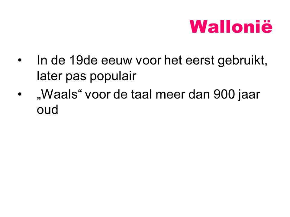 Wallonië In de 19de eeuw voor het eerst gebruikt, later pas populair
