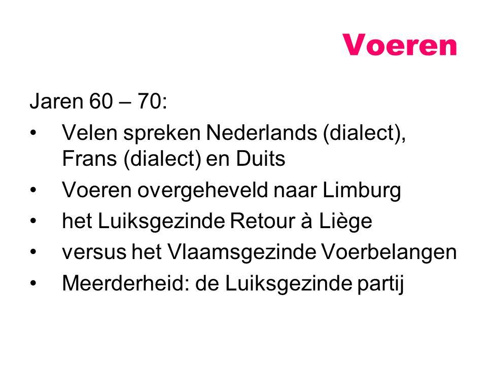 Voeren Jaren 60 – 70: Velen spreken Nederlands (dialect), Frans (dialect) en Duits. Voeren overgeheveld naar Limburg.