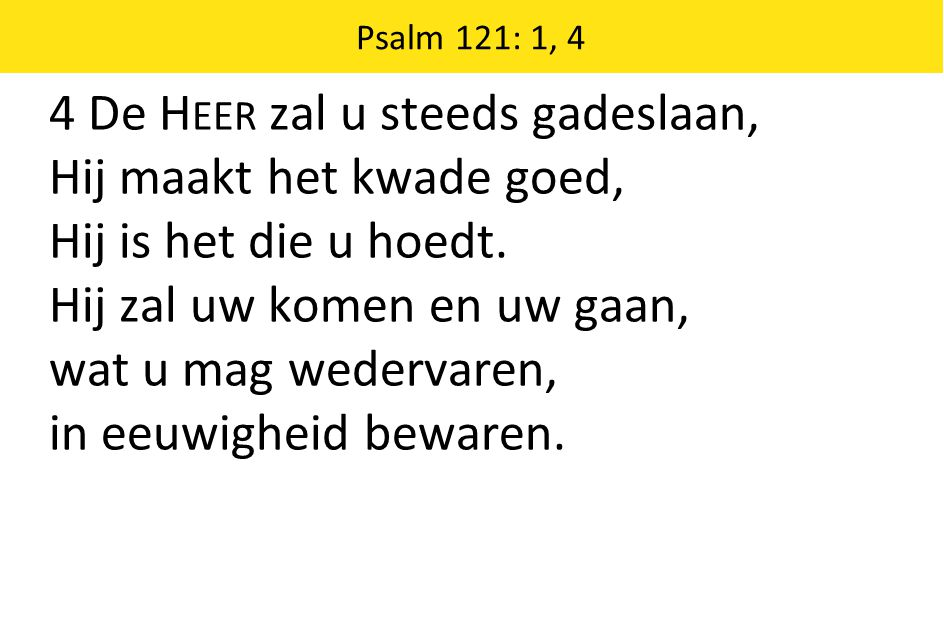 4 De Heer zal u steeds gadeslaan, Hij maakt het kwade goed,