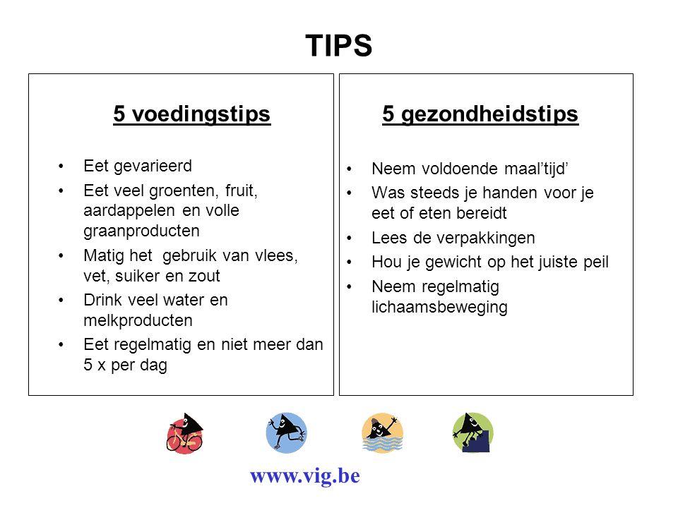 TIPS 5 voedingstips 5 gezondheidstips www.vig.be Eet gevarieerd