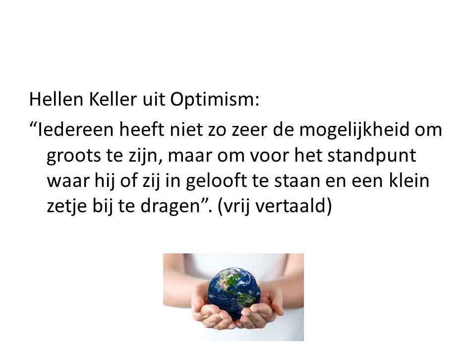 Hellen Keller uit Optimism: Iedereen heeft niet zo zeer de mogelijkheid om groots te zijn, maar om voor het standpunt waar hij of zij in gelooft te staan en een klein zetje bij te dragen .