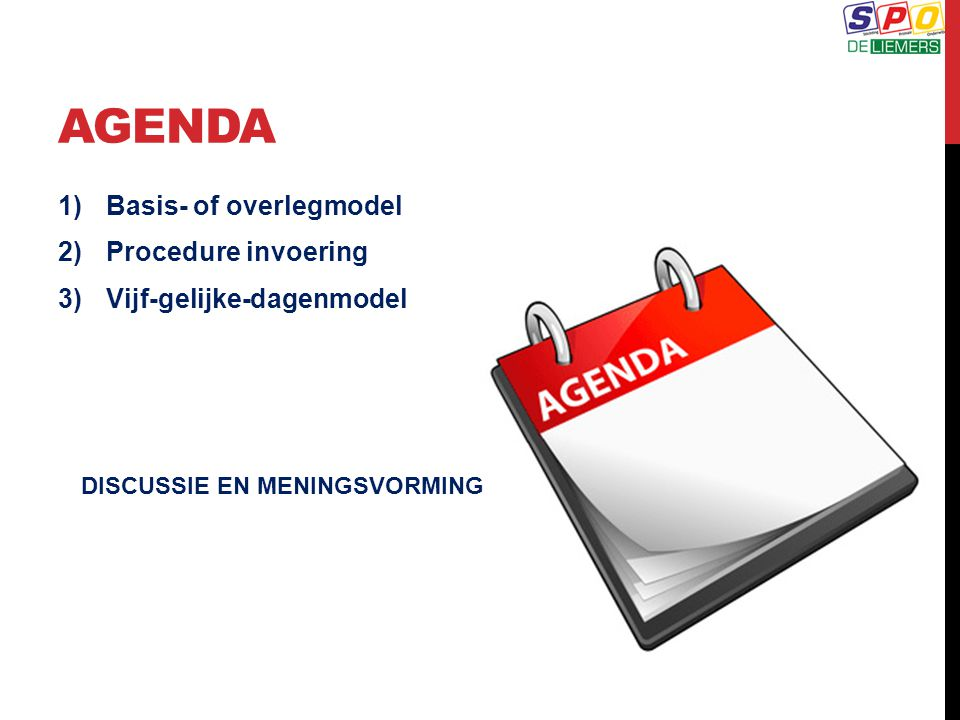 AGENDA Basis- of overlegmodel Procedure invoering