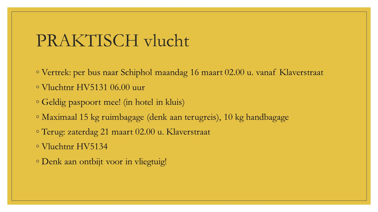 PRAKTISCH vlucht Vertrek: per bus naar Schiphol maandag 16 maart 02.00 u. vanaf Klaverstraat. Vluchtnr HV5131 06.00 uur.